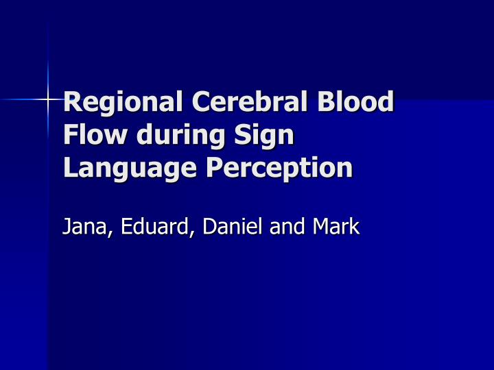 Regional cerebral blood flow during sign language perception
