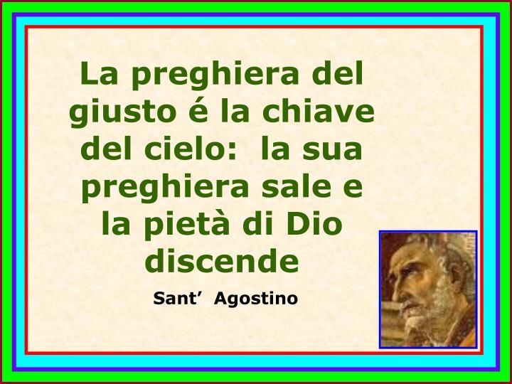 La preghiera del giusto é la chiave del cielo:  la sua preghiera sale e la pietà di Dio discende