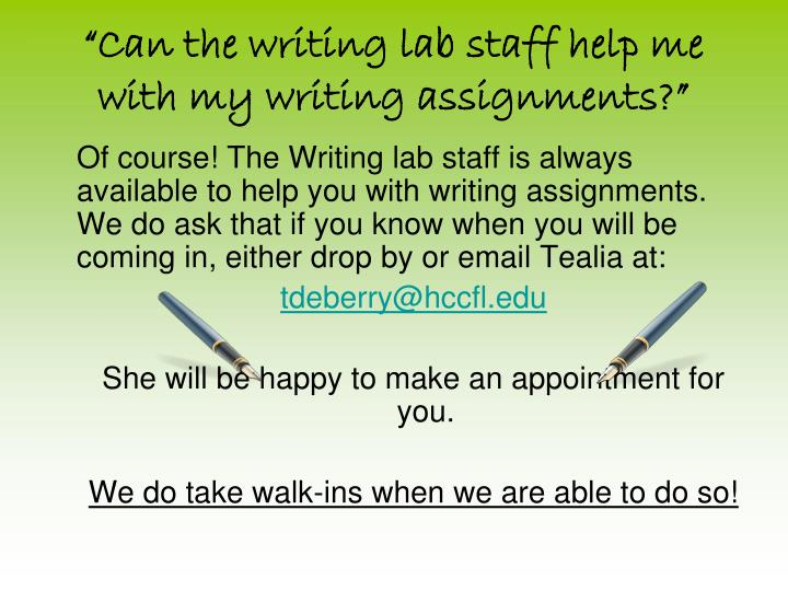 """Can the writing lab staff help me with my writing assignments?"""