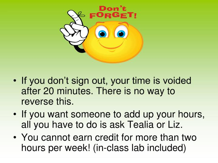 If you don't sign out, your time is voided after 20 minutes. There is no way to reverse this.