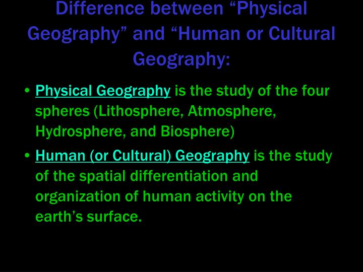 "Difference between ""Physical Geography"" and ""Human or Cultural Geography:"