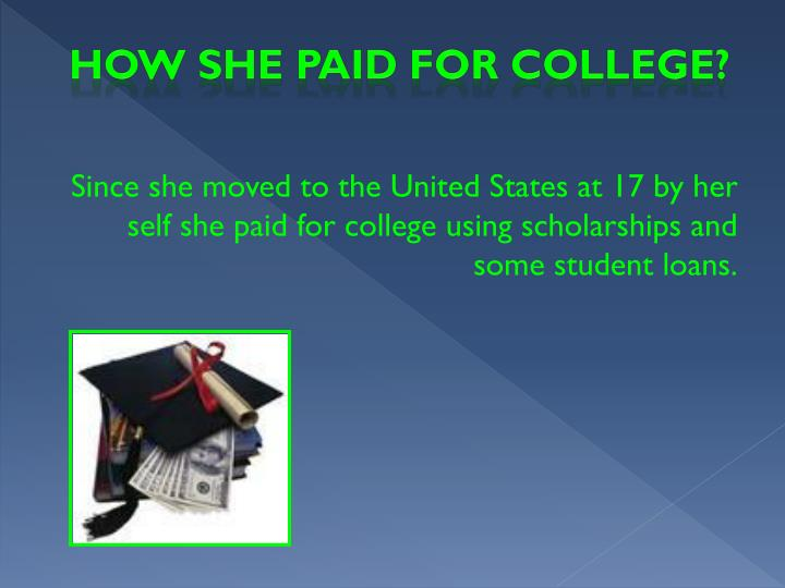 How she Paid for college?