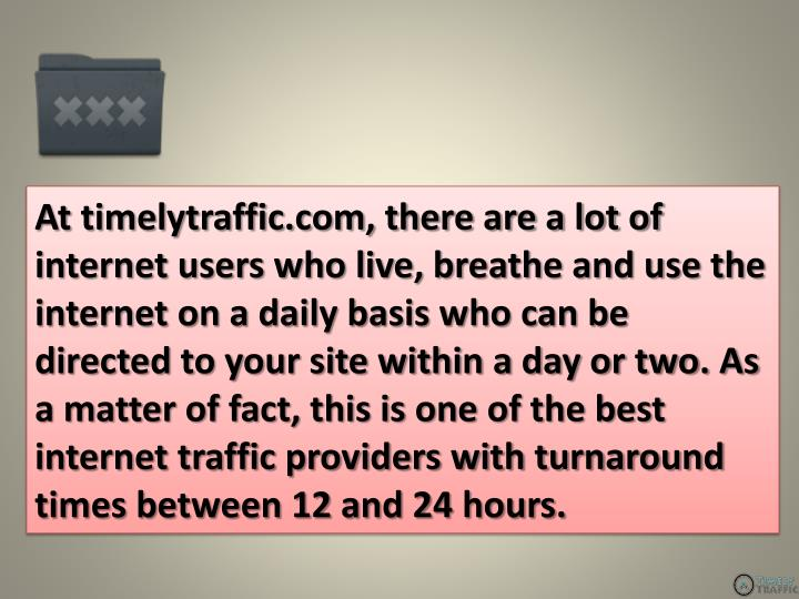 At timelytraffic.com, there are a lot of internet users who live, breathe and use the internet on a ...
