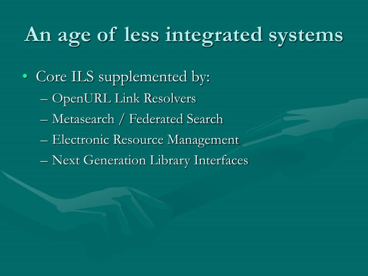 An age of less integrated systems