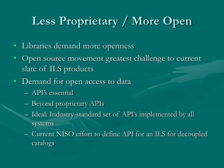 Less Proprietary / More Open