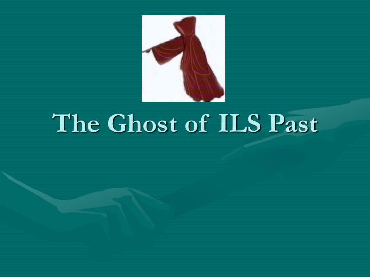 The Ghost of ILS Past