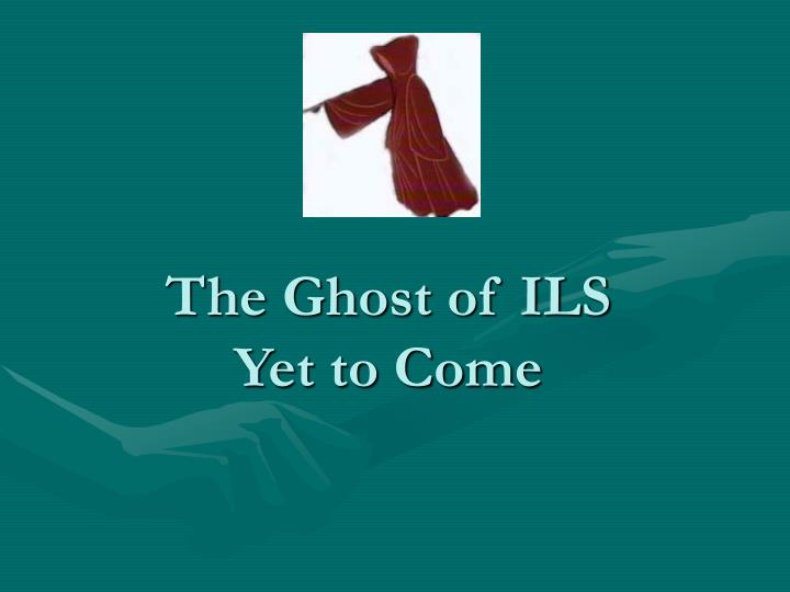The Ghost of ILS