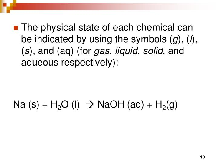 The physical state of each chemical can be indicated by using the symbols (