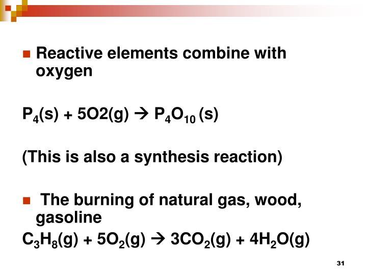 Reactive elements combine with oxygen