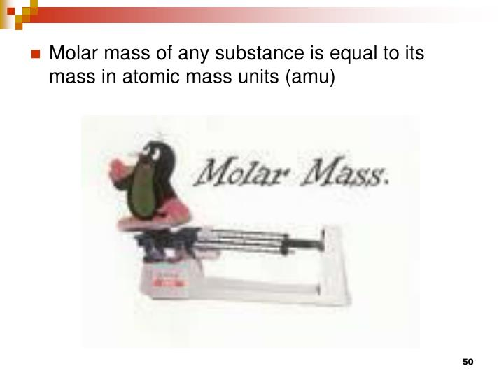 Molar mass of any substance is equal to its mass in atomic mass units (amu)
