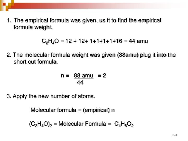 The empirical formula was given, us it to find the empirical formula weight.