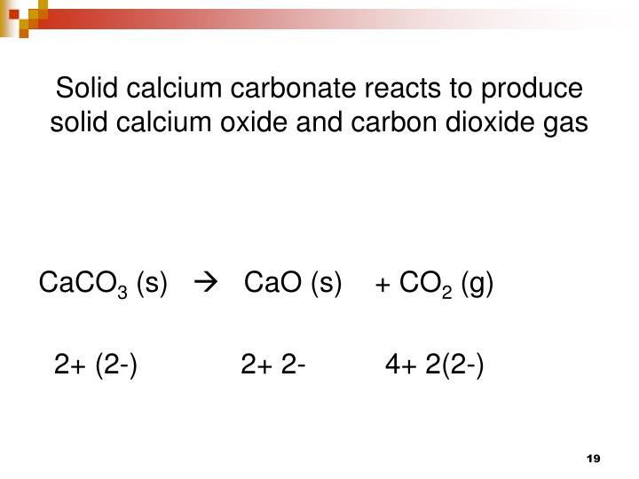 Solid calcium carbonate reacts to produce solid calcium oxide and carbon dioxide gas