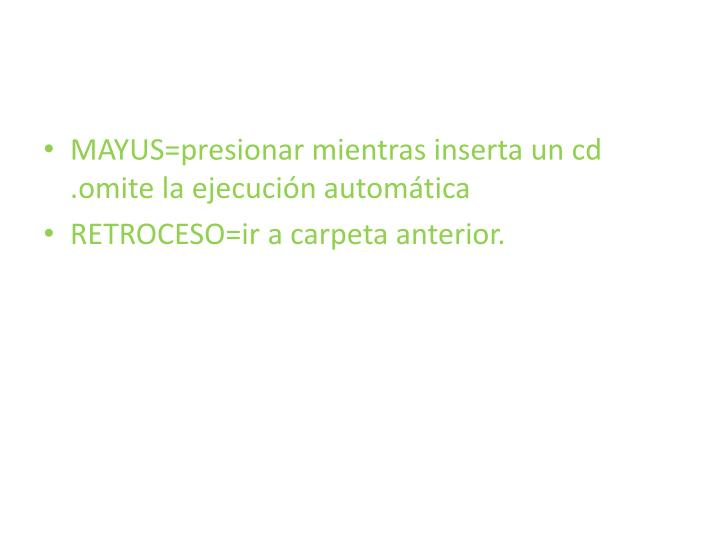 MAYUS=presionar mientras inserta un cd .omite la ejecución automática