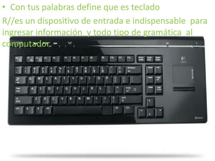 Con tus palabras define que es teclado