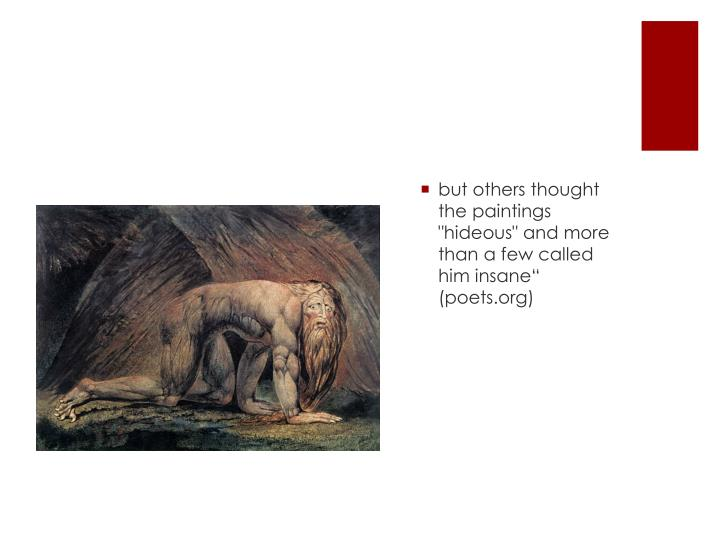 """but others thought the paintings """"hideous"""" and more than a few called him insane"""" (poets.org)"""