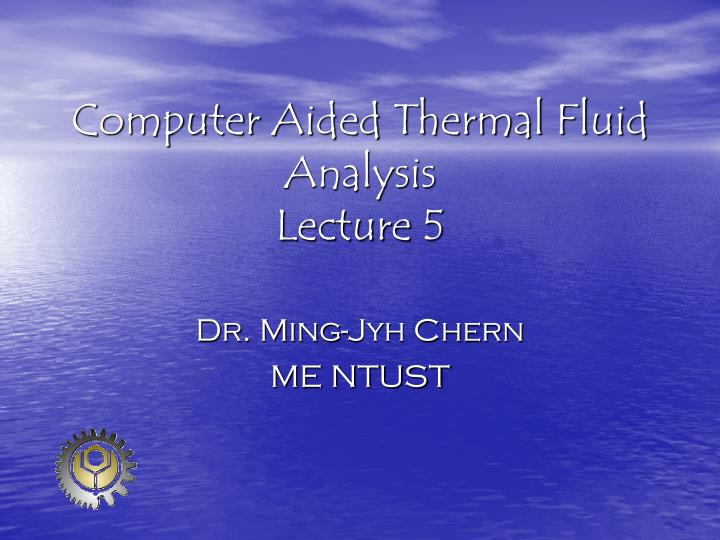 computer aided thermal fluid analysis lecture 5