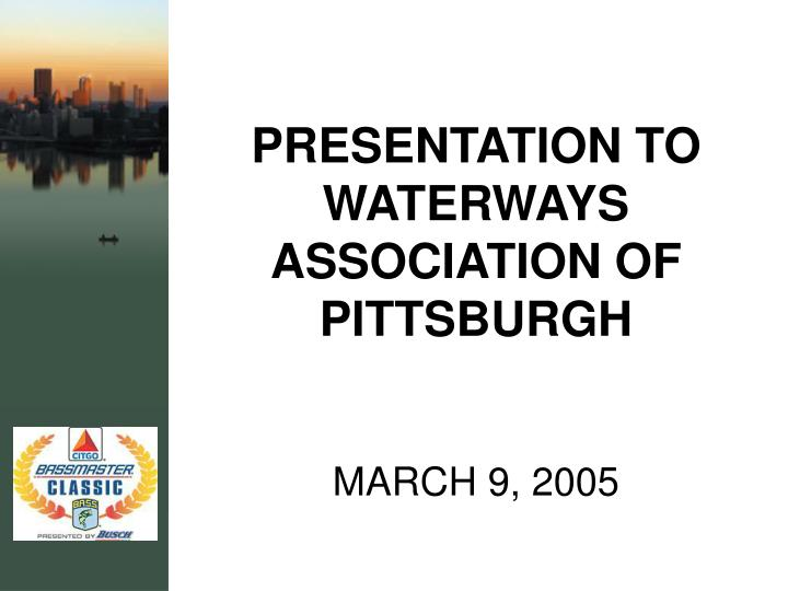 PRESENTATION TO WATERWAYS ASSOCIATION OF PITTSBURGH