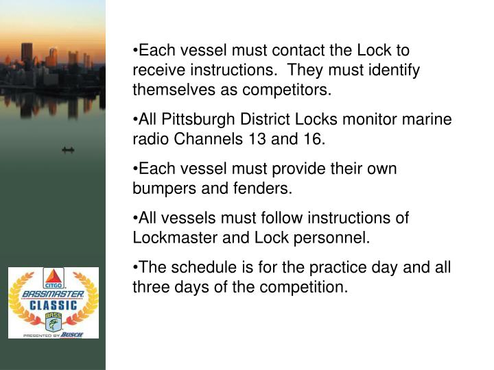 Each vessel must contact the Lock to receive instructions.  They must identify themselves as competitors.