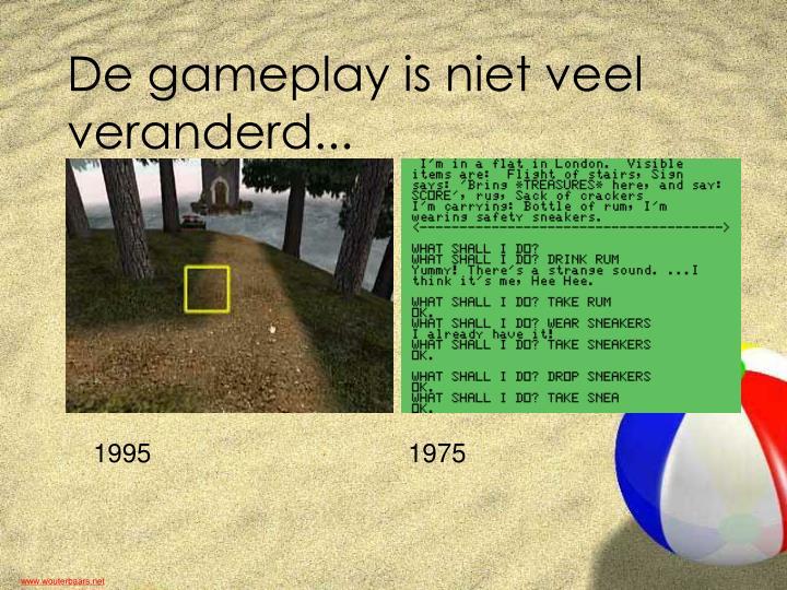 De gameplay is niet veel veranderd...
