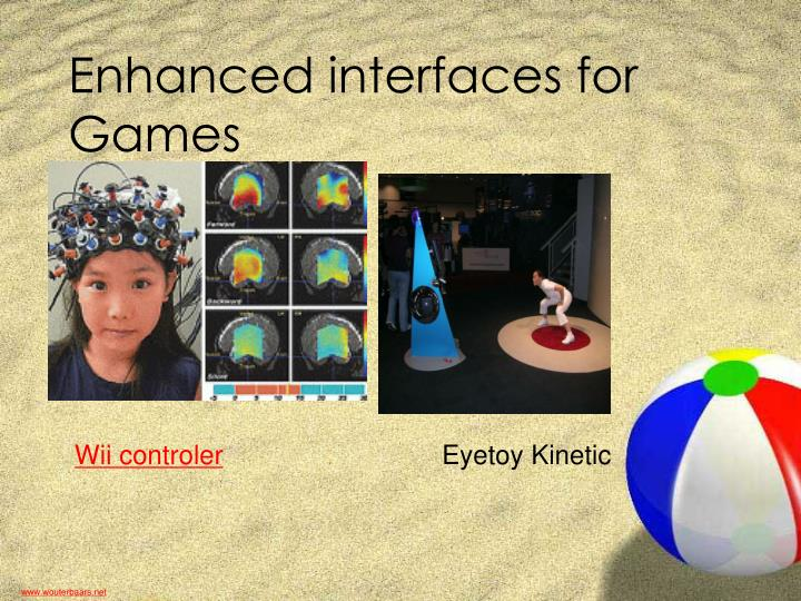 Enhanced interfaces for Games