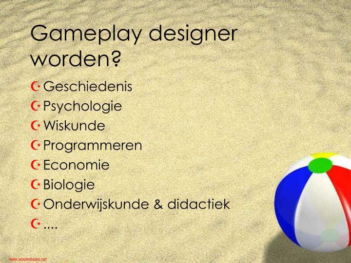 Gameplay designer worden?