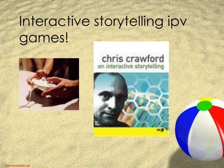 Interactive storytelling ipv games!