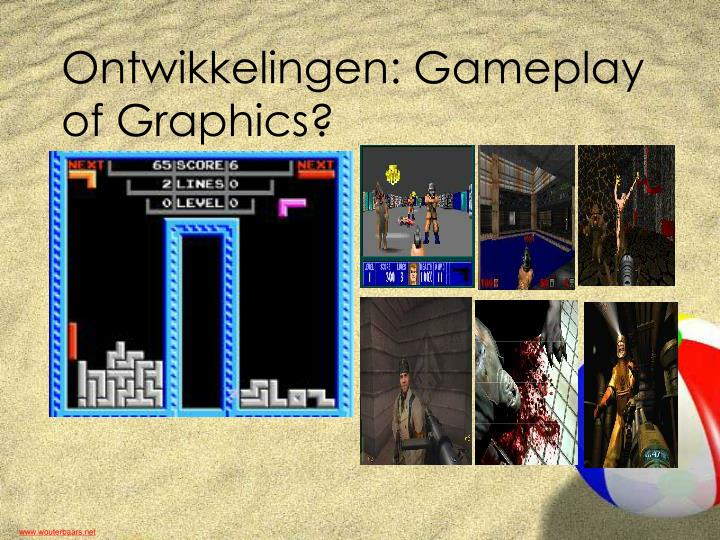 Ontwikkelingen: Gameplay of Graphics?