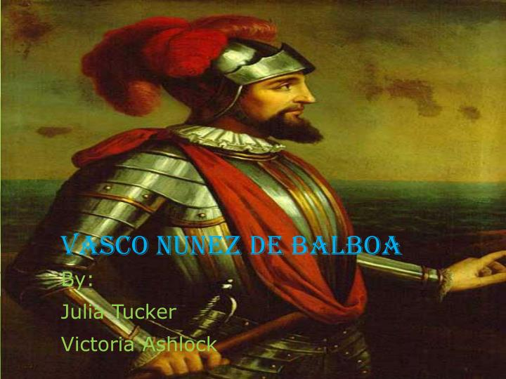 vasco nunez de balboa Spanish explorer vasco nunez de balboa set sail for south america on a trans-oceanic voyage, establishing the first settlement in modern-day panama and claiming the western coast of south america.