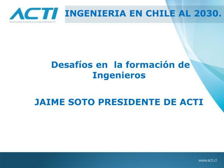 INGENIERIA EN CHILE AL 2030.