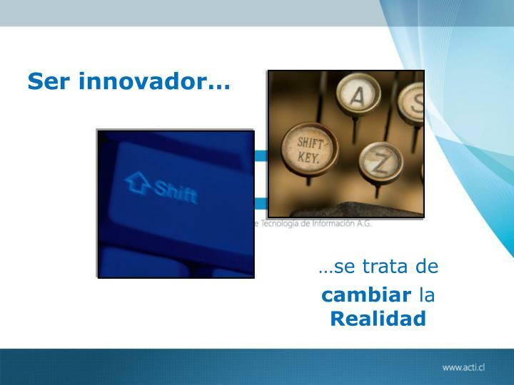 Ser innovador…