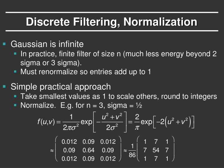 Discrete Filtering, Normalization