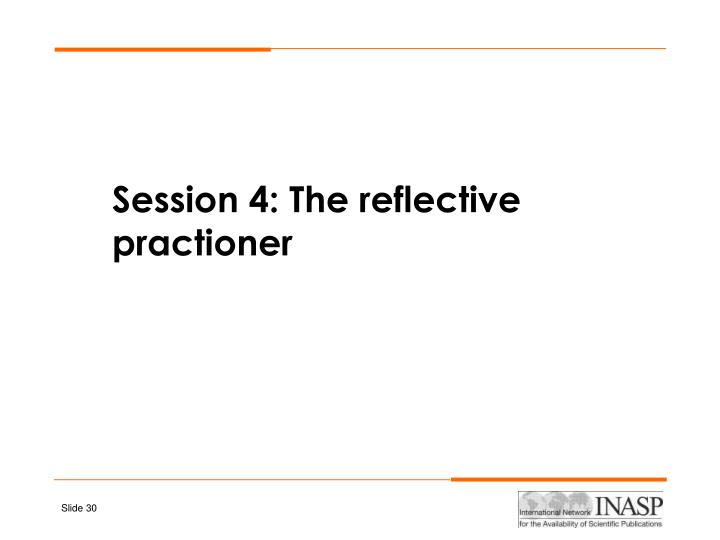 Session 4: The reflective practioner