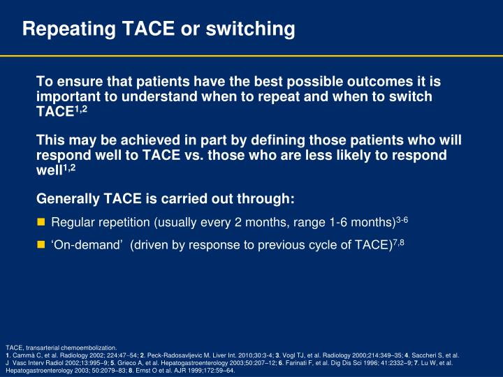 Repeating TACE or switching