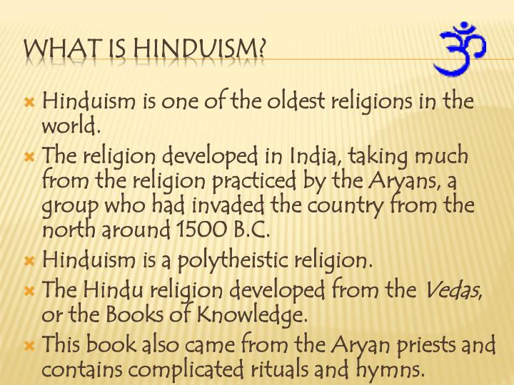 Hinduism is one of the oldest religions in the world.