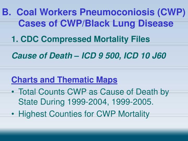 B.  Coal Workers Pneumoconiosis (CWP)   Cases of CWP/Black Lung Disease