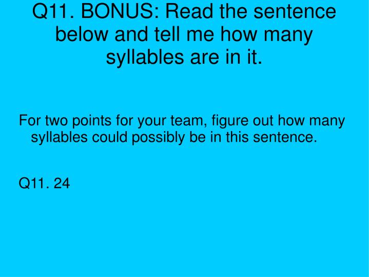 Q11. BONUS: Read the sentence below and tell me how many syllables are in it.