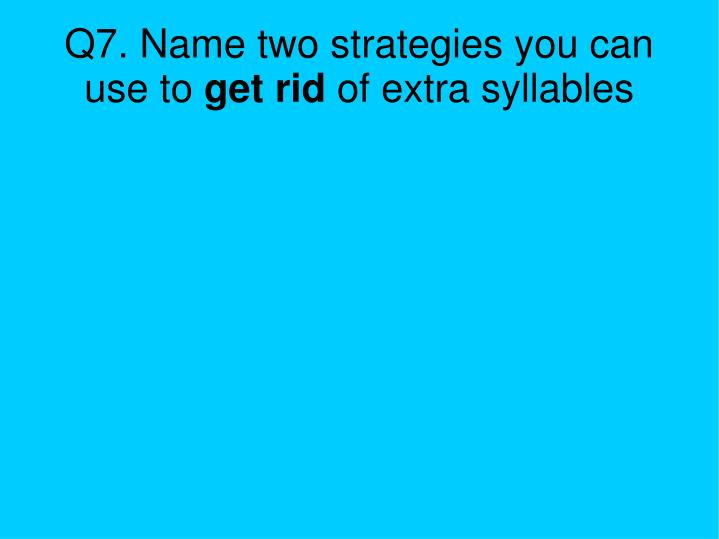 Q7. Name two strategies you can use to