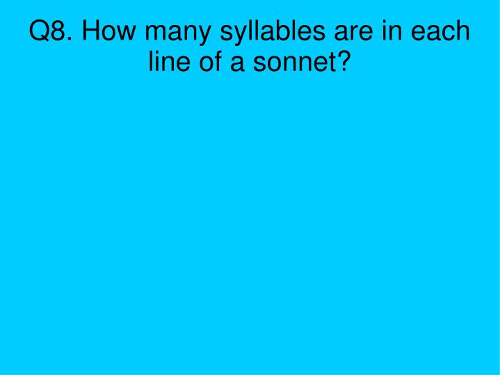 Q8. How many syllables are in each line of a sonnet?