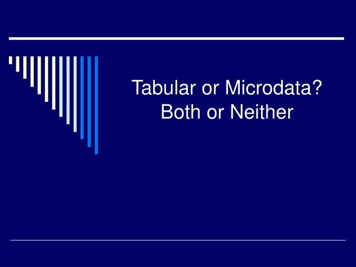 Tabular or microdata both or neither