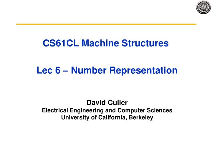 Cs61cl machine structures lec 6 number representation