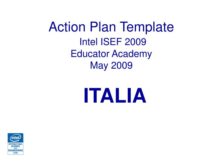 ppt action plan template intel isef 2009 educator academy may 2009 powerpoint presentation. Black Bedroom Furniture Sets. Home Design Ideas