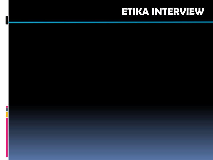 ETIKA INTERVIEW