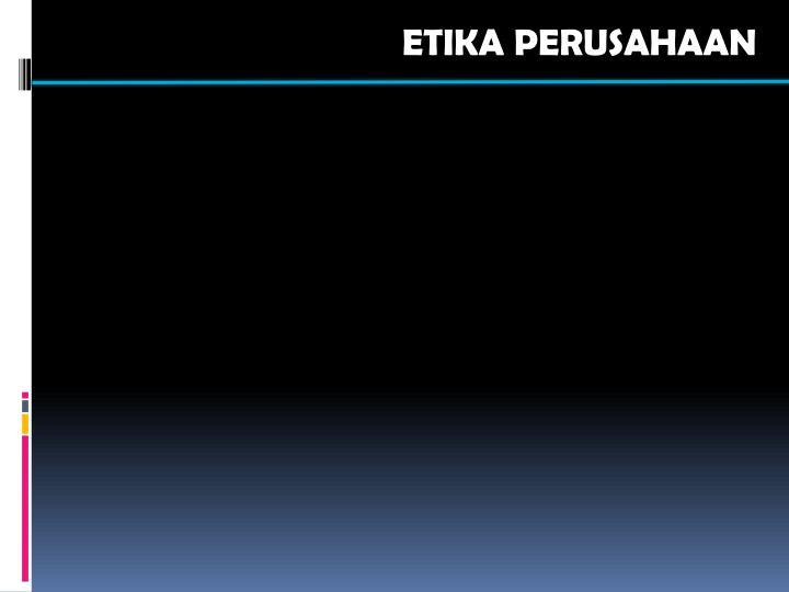 ETIKA PERUSAHAAN