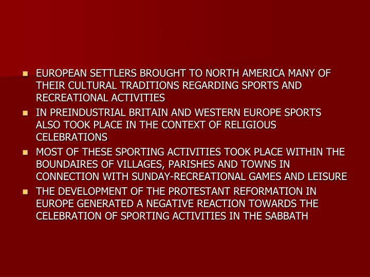 EUROPEAN SETTLERS BROUGHT TO NORTH AMERICA MANY OF THEIR CULTURAL TRADITIONS REGARDING SPORTS AND RE...