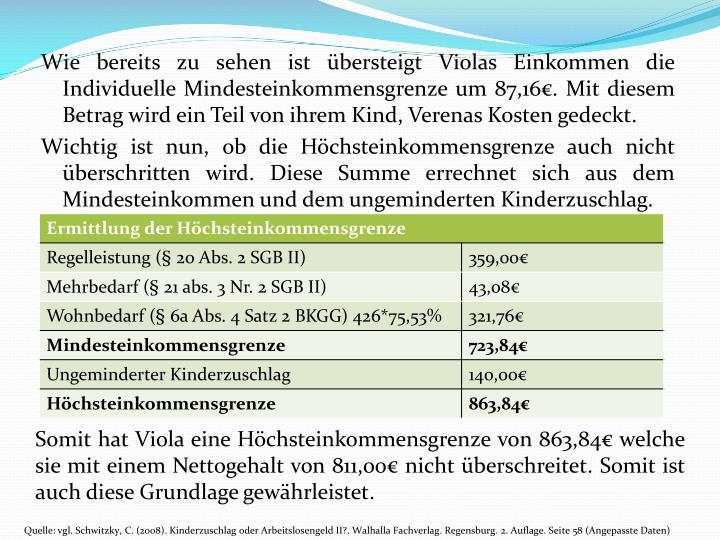 Wie bereits zu sehen ist bersteigt Violas Einkommen die Individuelle Mindesteinkommensgrenze um 87,16. Mit diesem Betrag wird ein Teil von ihrem Kind, Verenas Kosten gedeckt.