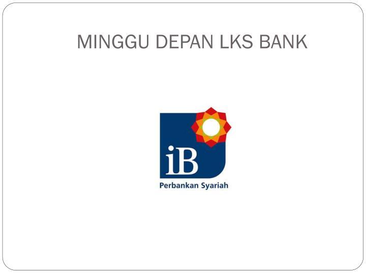 MINGGU DEPAN LKS BANK