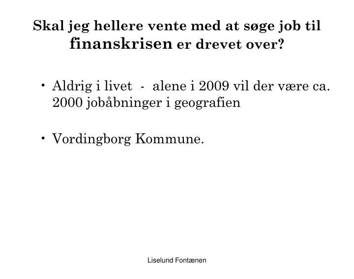 Aldrig i livet - alene i 2009 vil der være ca. 2000 jobåbninger i geografien