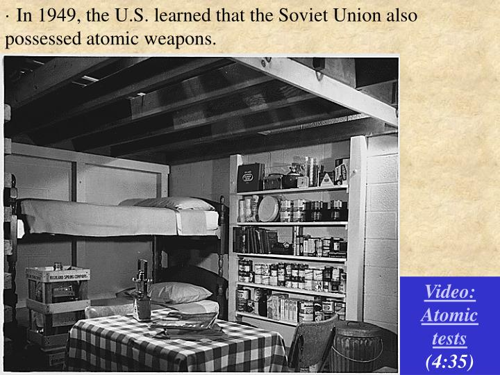 · In 1949, the U.S. learned that the Soviet Union also possessed atomic weapons.