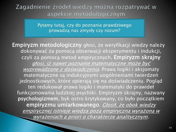 Zagadnienie źródeł wiedzy można rozpatrywać w aspekcie metodologicznym