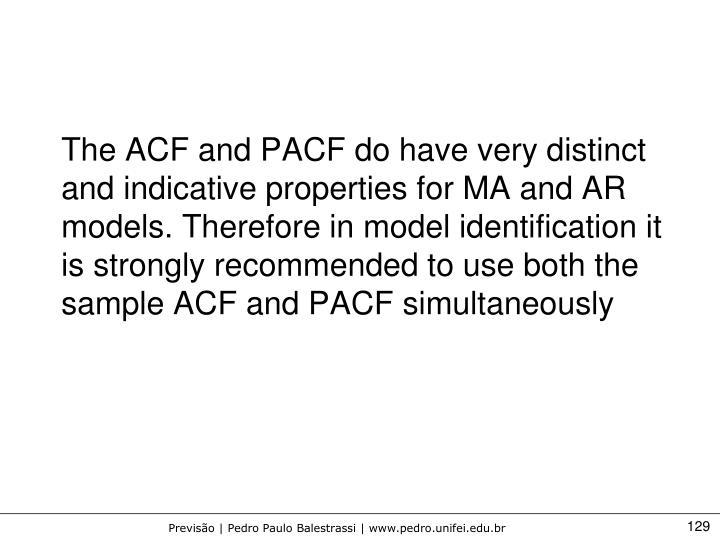 The ACF and PACF do have very distinct and indicative properties for MA and AR models. Therefore in model identification it is strongly recommended to use both the sample ACF and PACF simultaneously